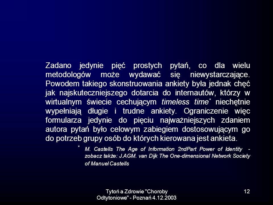 Tytoń a Zdrowie Choroby Odtytoniowe - Poznań 4.12.2003 12 Zadano jedynie pięć prostych pytań, co dla wielu metodologów może wydawać się niewystarczające.