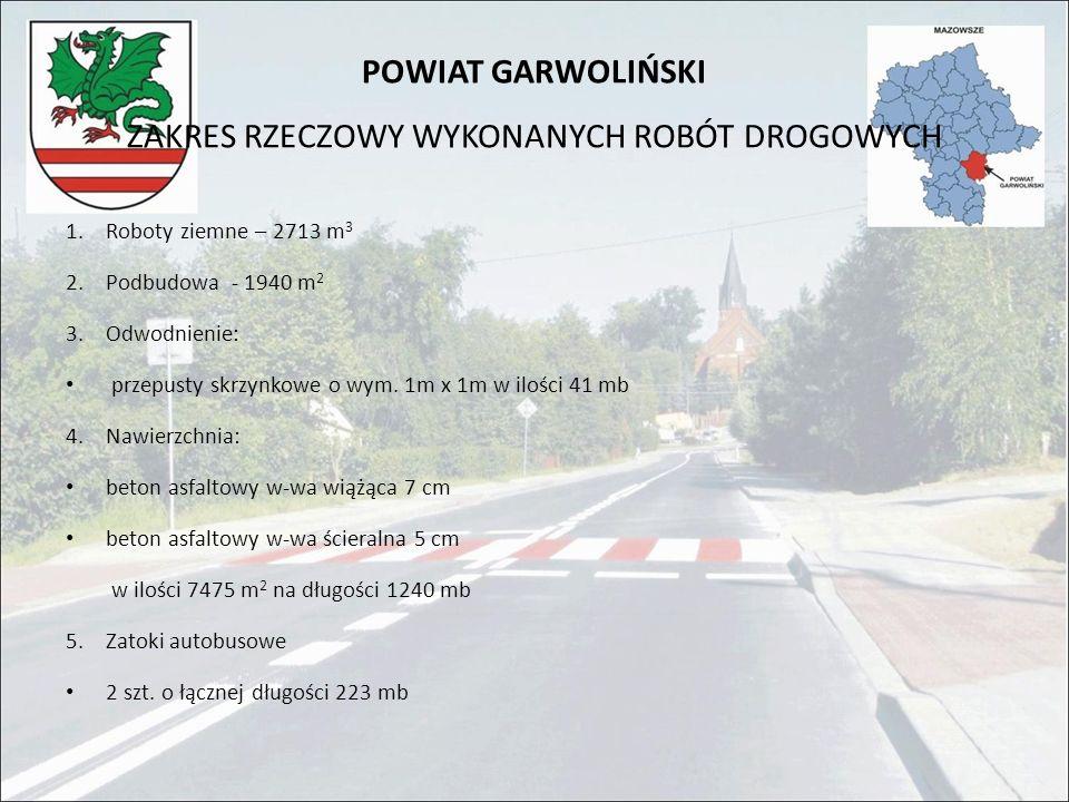 POWIAT GARWOLIŃSKI ZAKRES RZECZOWY WYKONANYCH ROBÓT DROGOWYCH 6.Chodniki - długość 1240 mb o szerokości zmiennej 1,5 – 2,0 m 7.Przejścia dla pieszych – 3 szt.