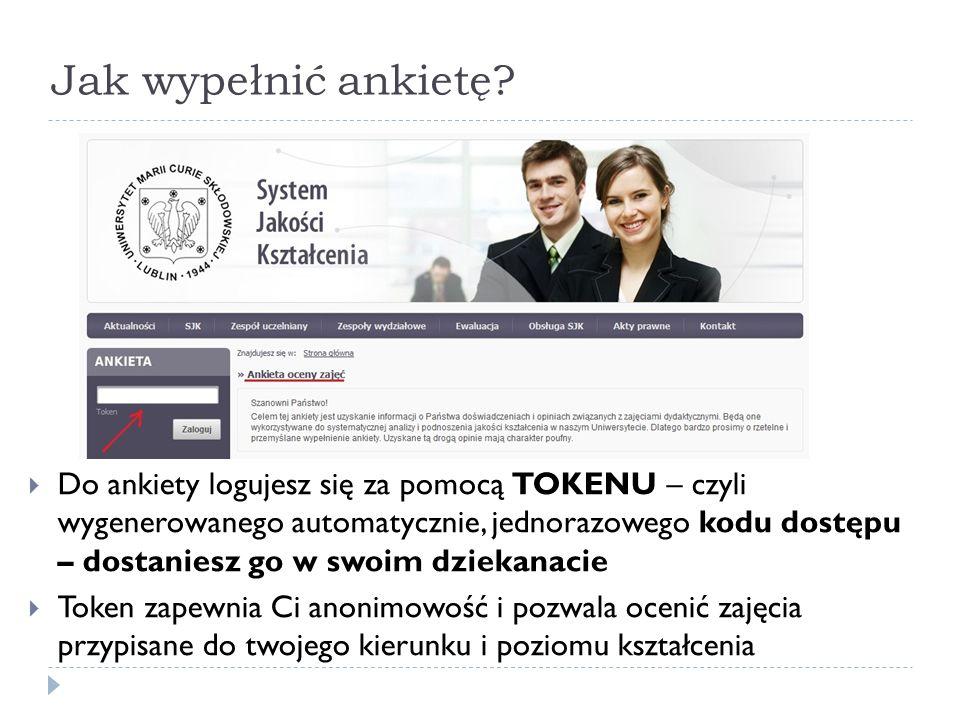 Jak wypełnić ankietę? Do ankiety logujesz się za pomocą TOKENU – czyli wygenerowanego automatycznie, jednorazowego kodu dostępu – dostaniesz go w swoi