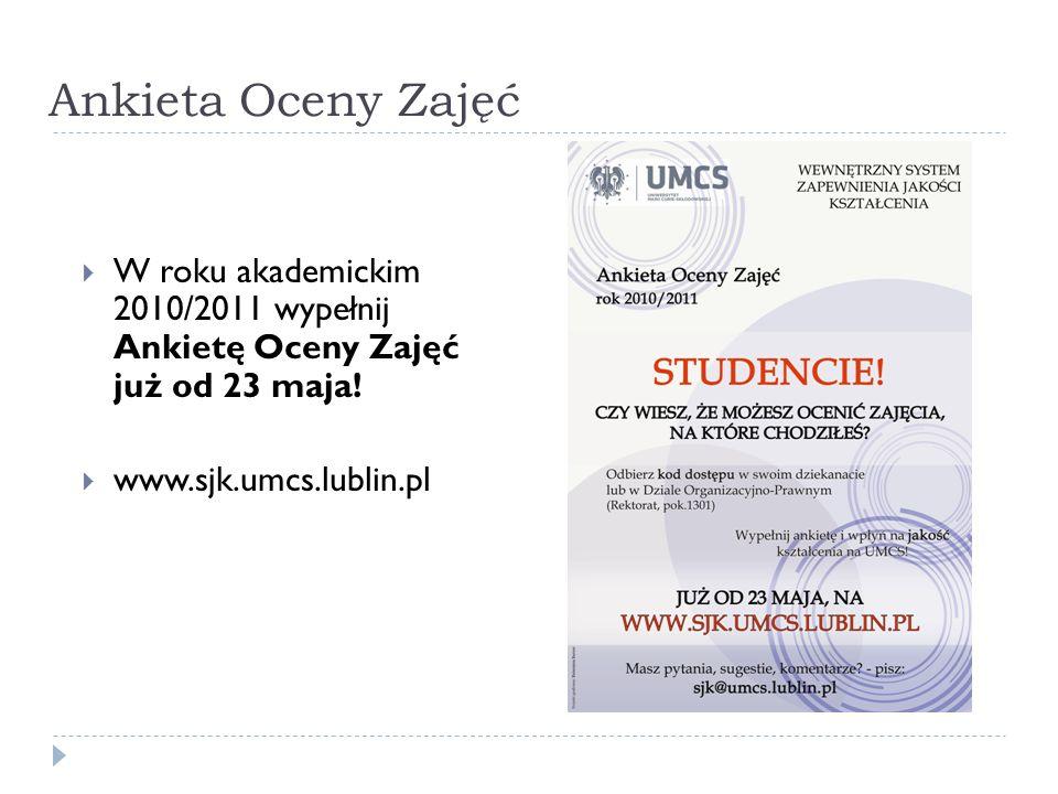 Ankieta Oceny Zajęć W roku akademickim 2010/2011 wypełnij Ankietę Oceny Zajęć już od 23 maja! www.sjk.umcs.lublin.pl