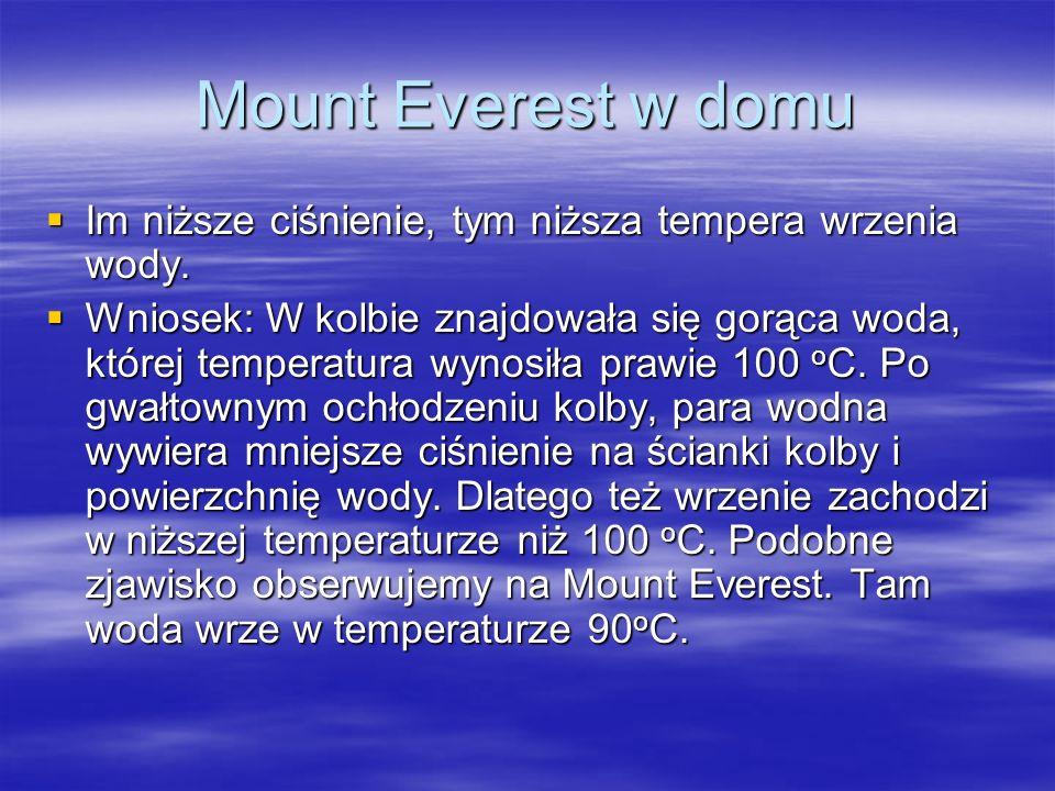 Mount Everest w domu Im niższe ciśnienie, tym niższa tempera wrzenia wody.
