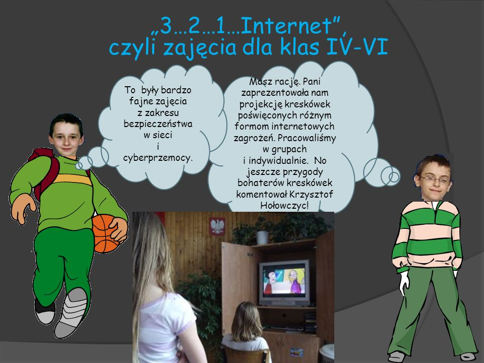 3…2…1…Internet, czyli zajęcia dla klas IV-VI Masz rację. Pani zaprezentowała nam projekcję kreskówek poświęconych różnym formom internetowych zagrożeń