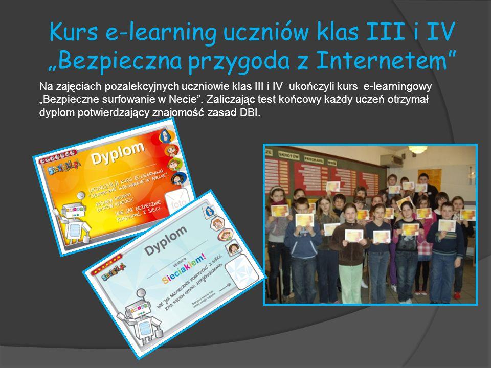 Kurs e-learning uczniów klas III i IV Bezpieczna przygoda z Internetem Na zajęciach pozalekcyjnych uczniowie klas III i IV ukończyli kurs e-learningow