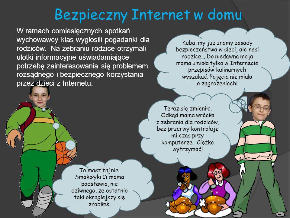 Bezpieczny Internet w domu Kuba, my już znamy zasady bezpieczeństwa w sieci, ale nasi rodzice….Do niedawna moja mama umiała tylko w Internecie przepis