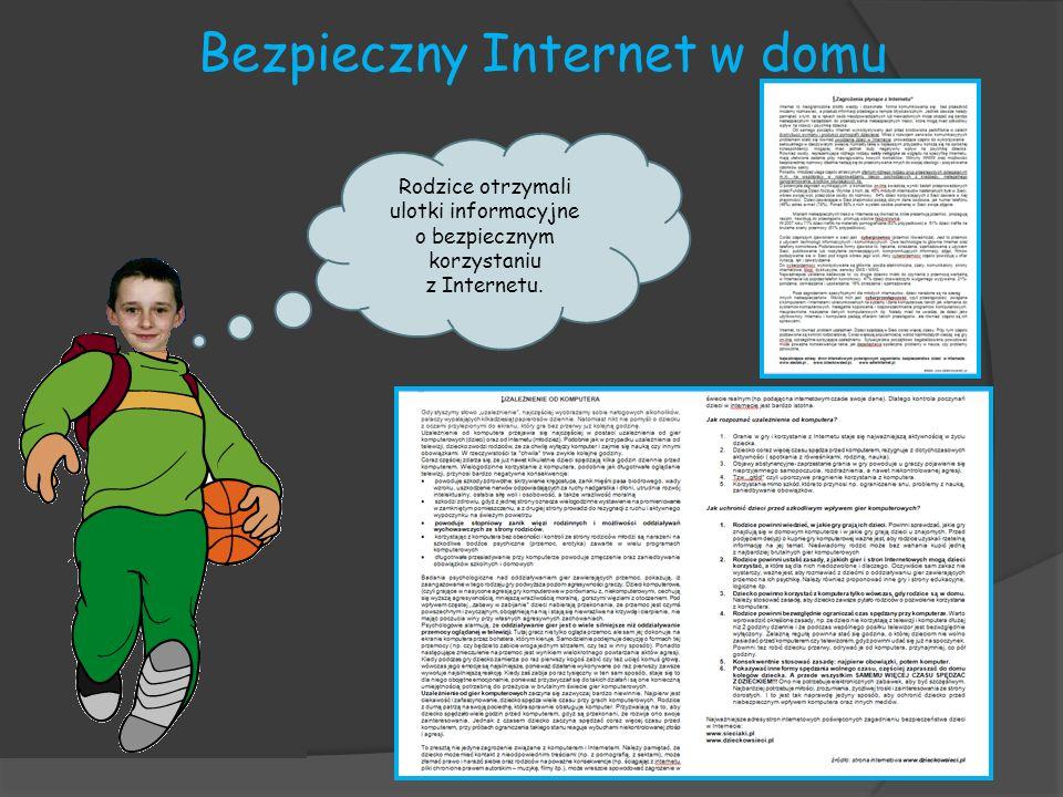 Bezpieczny Internet w domu Rodzice otrzymali ulotki informacyjne o bezpiecznym korzystaniu z Internetu.