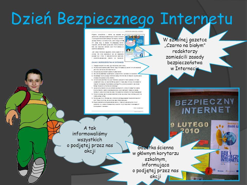 Dzień Bezpiecznego Internetu A tak informowaliśmy wszystkich o podjętej przez nas akcji Gazetka ścienna w głównym korytarzu szkolnym, informująca o po