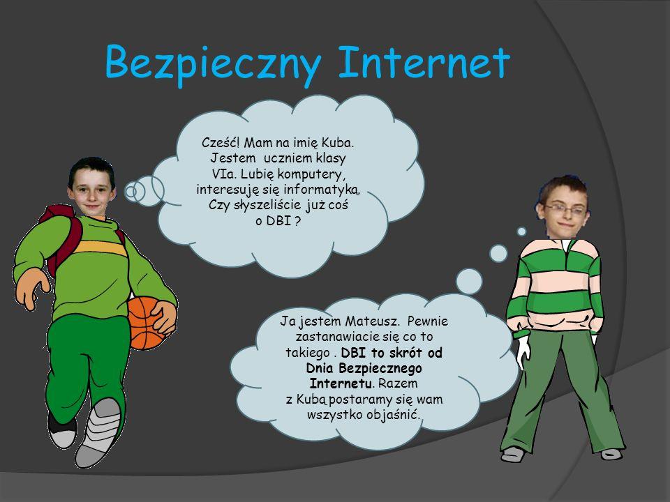 Bezpieczny Internet Ja jestem Mateusz. Pewnie zastanawiacie się co to takiego. DBI to skrót od Dnia Bezpiecznego Internetu. Razem z Kubą postaramy się
