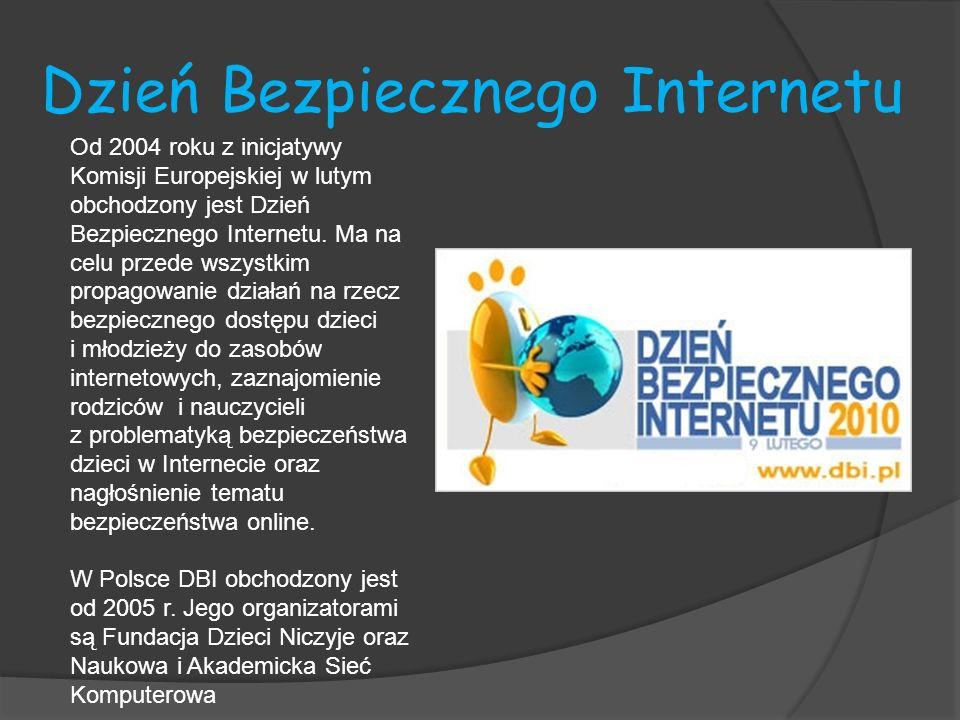 Dzień Bezpiecznego Internetu Od 2004 roku z inicjatywy Komisji Europejskiej w lutym obchodzony jest Dzień Bezpiecznego Internetu. Ma na celu przede ws
