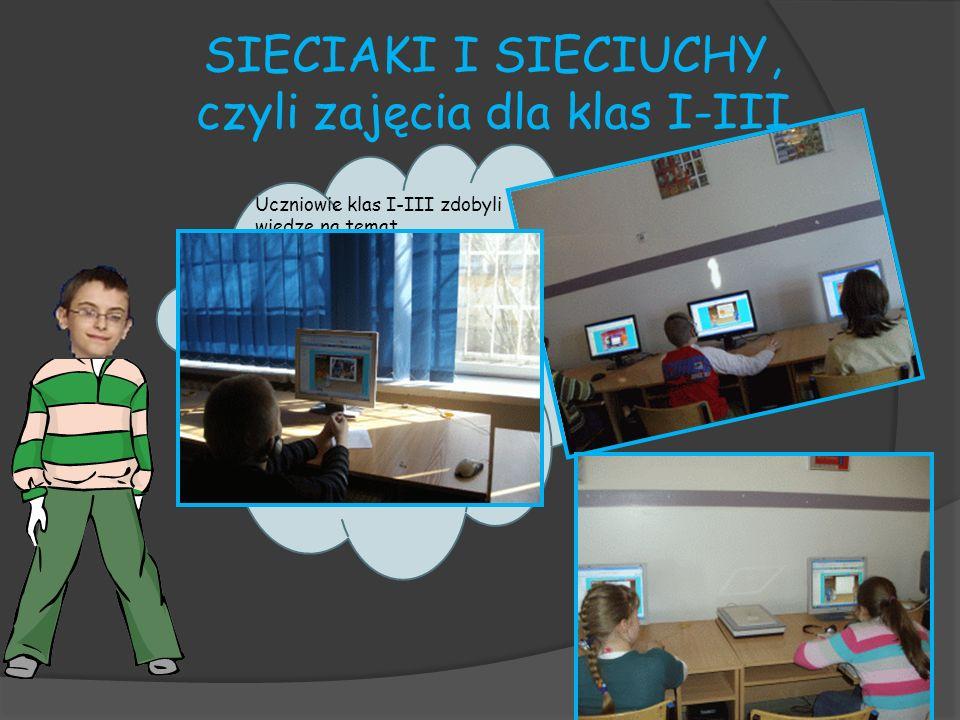 SIECIAKI I SIECIUCHY, czyli zajęcia dla klas I-III Uczniowie klas I-III zdobyli wiedzę na temat niebezpieczeństw, jakie można napotkać w Internecie or