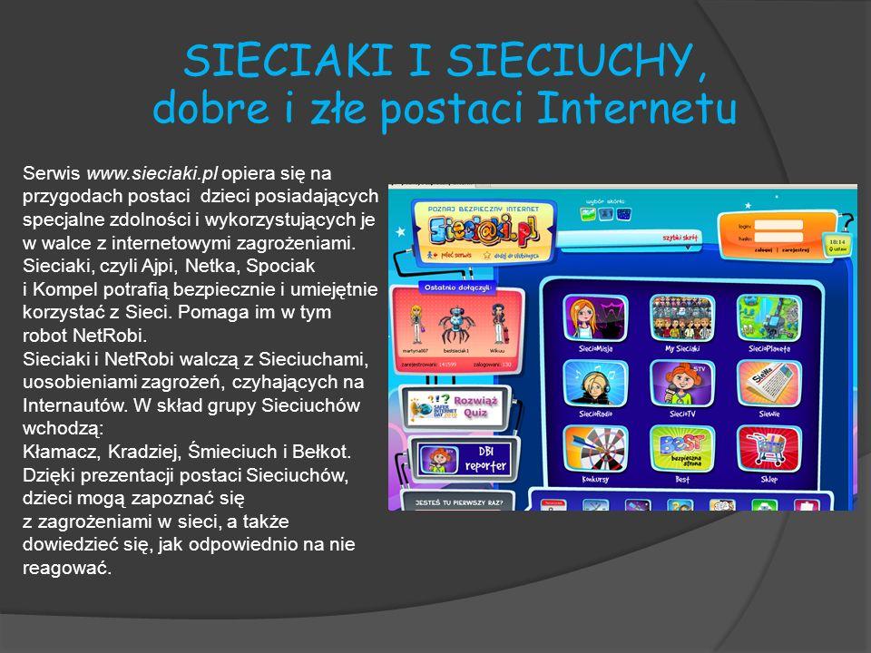 Serwis www.sieciaki.pl opiera się na przygodach postaci dzieci posiadających specjalne zdolności i wykorzystujących je w walce z internetowymi zagroże