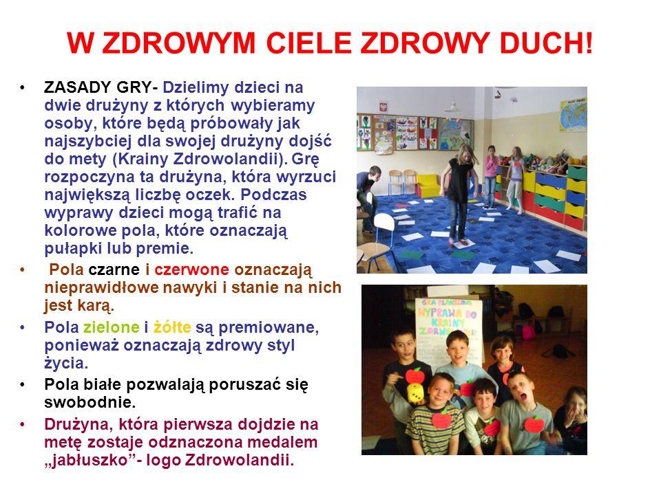 W ZDROWYM CIELE ZDROWY DUCH! ZASADY GRY- Dzielimy dzieci na dwie drużyny z których wybieramy osoby, które będą próbowały jak najszybciej dla swojej dr