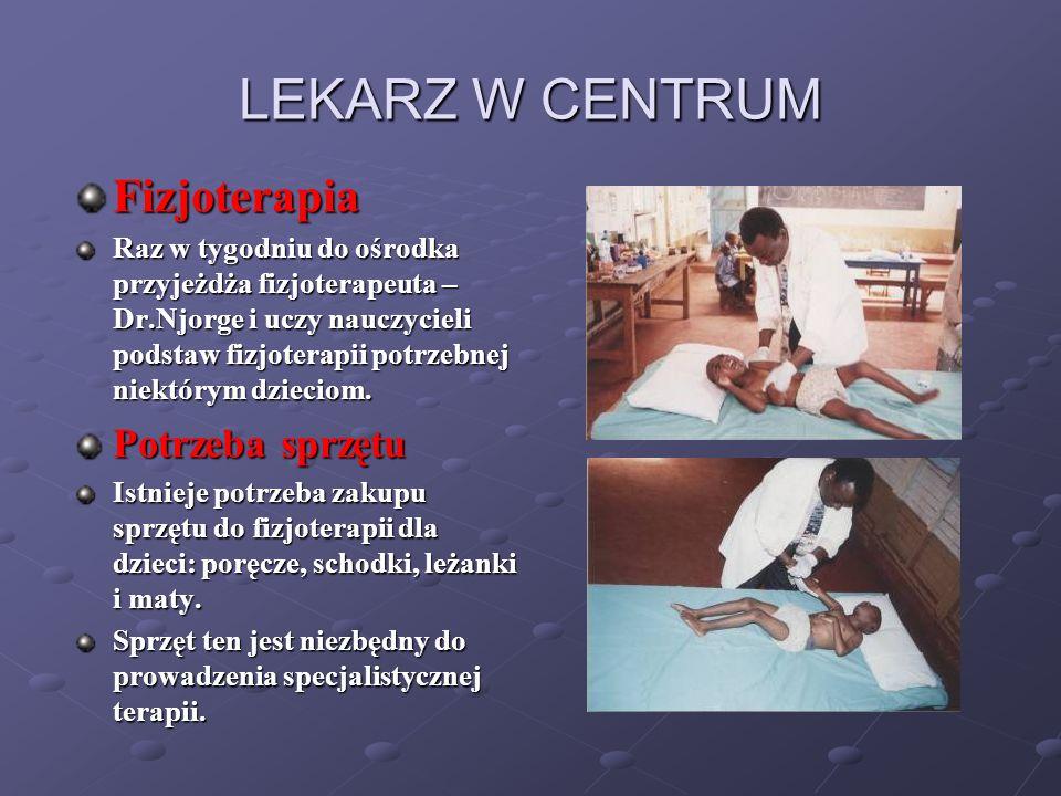 LEKARZ W CENTRUM Fizjoterapia Raz w tygodniu do ośrodka przyjeżdża fizjoterapeuta – Dr.Njorge i uczy nauczycieli podstaw fizjoterapii potrzebnej niekt