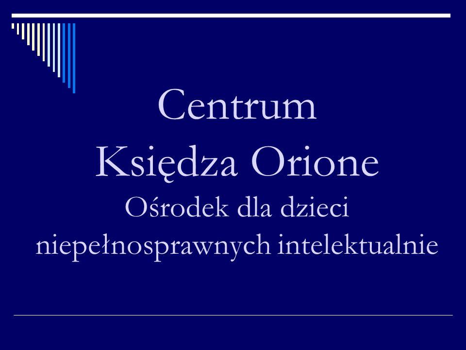 Centrum Księdza Orione Ośrodek dla dzieci niepełnosprawnych intelektualnie