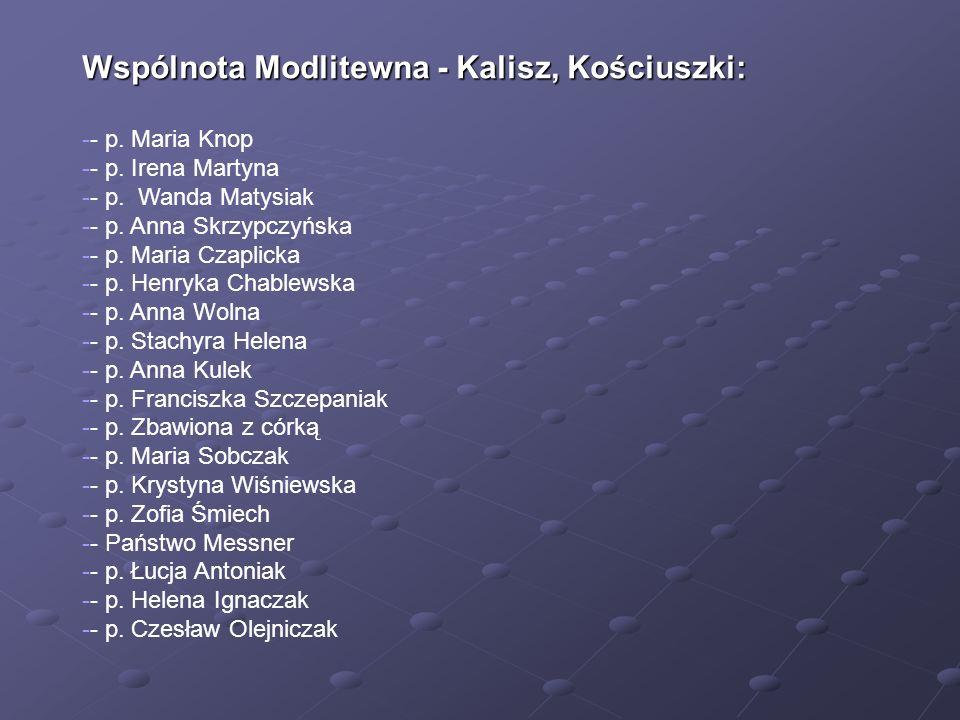 Wspólnota Modlitewna - Kalisz, Kościuszki: -- p. Maria Knop -- p. Irena Martyna -- p. Wanda Matysiak -- p. Anna Skrzypczyńska -- p. Maria Czaplicka --