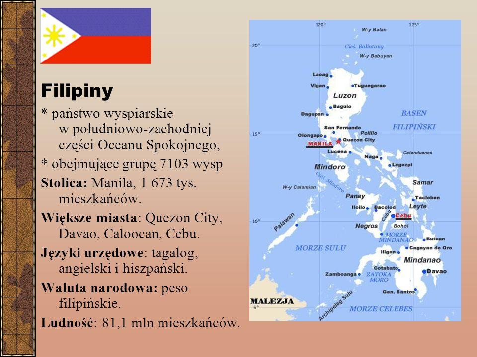 Filipiny * państwo wyspiarskie w południowo-zachodniej części Oceanu Spokojnego, * obejmujące grupę 7103 wysp Stolica: Manila, 1 673 tys.