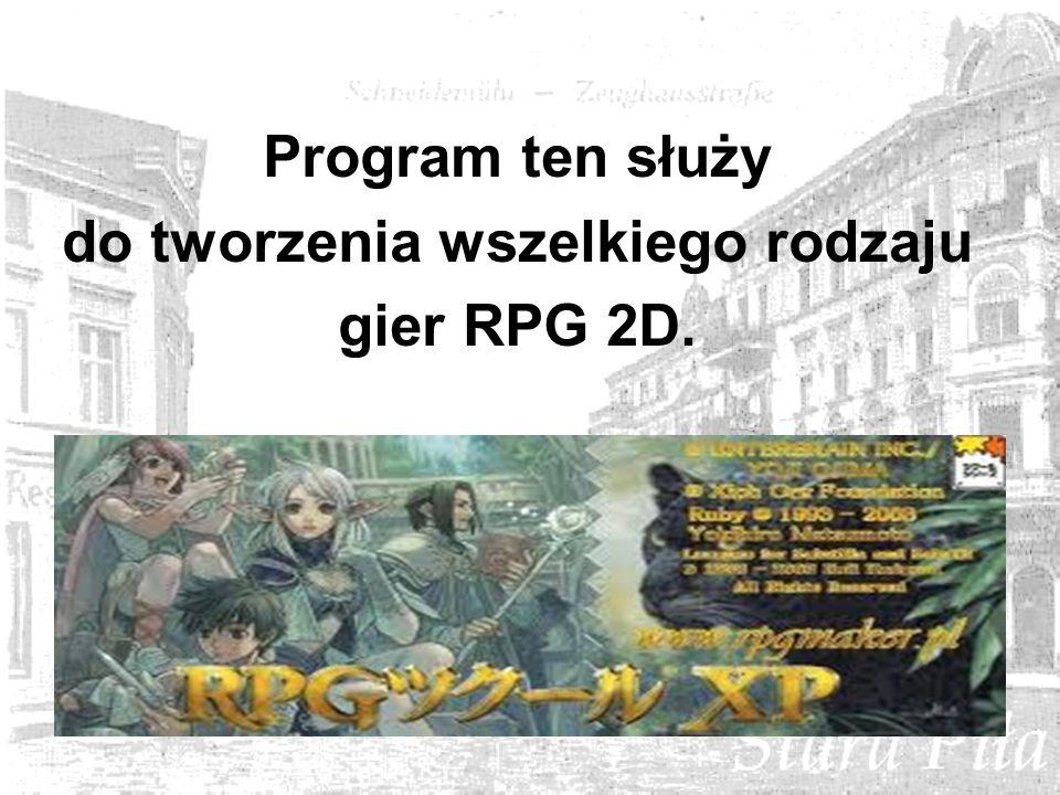 Program ten służy do tworzenia wszelkiego rodzaju gier RPG 2D.