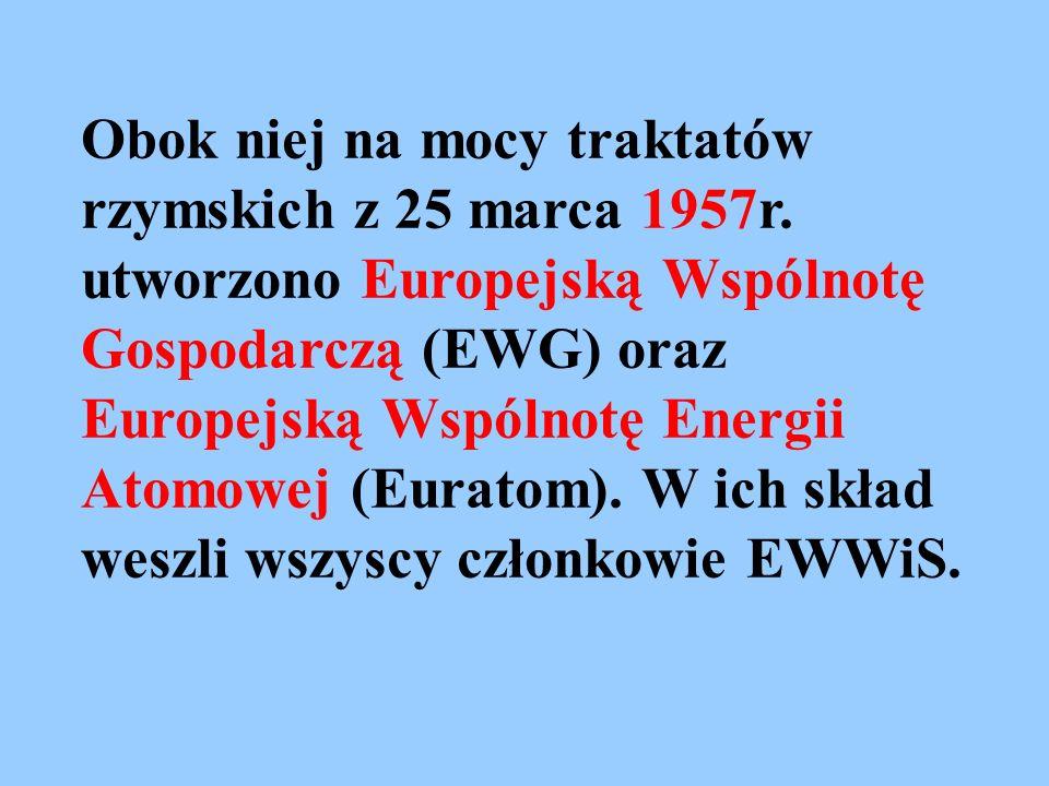 Obok niej na mocy traktatów rzymskich z 25 marca 1957r. utworzono Europejską Wspólnotę Gospodarczą (EWG) oraz Europejską Wspólnotę Energii Atomowej (E