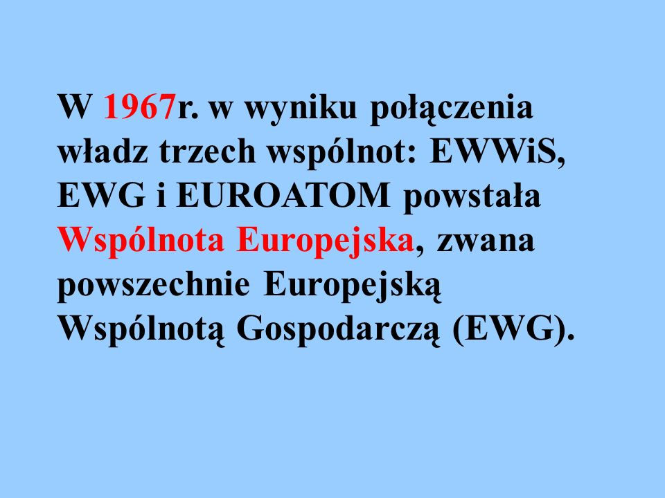 W 1967r. w wyniku połączenia władz trzech wspólnot: EWWiS, EWG i EUROATOM powstała Wspólnota Europejska, zwana powszechnie Europejską Wspólnotą Gospod