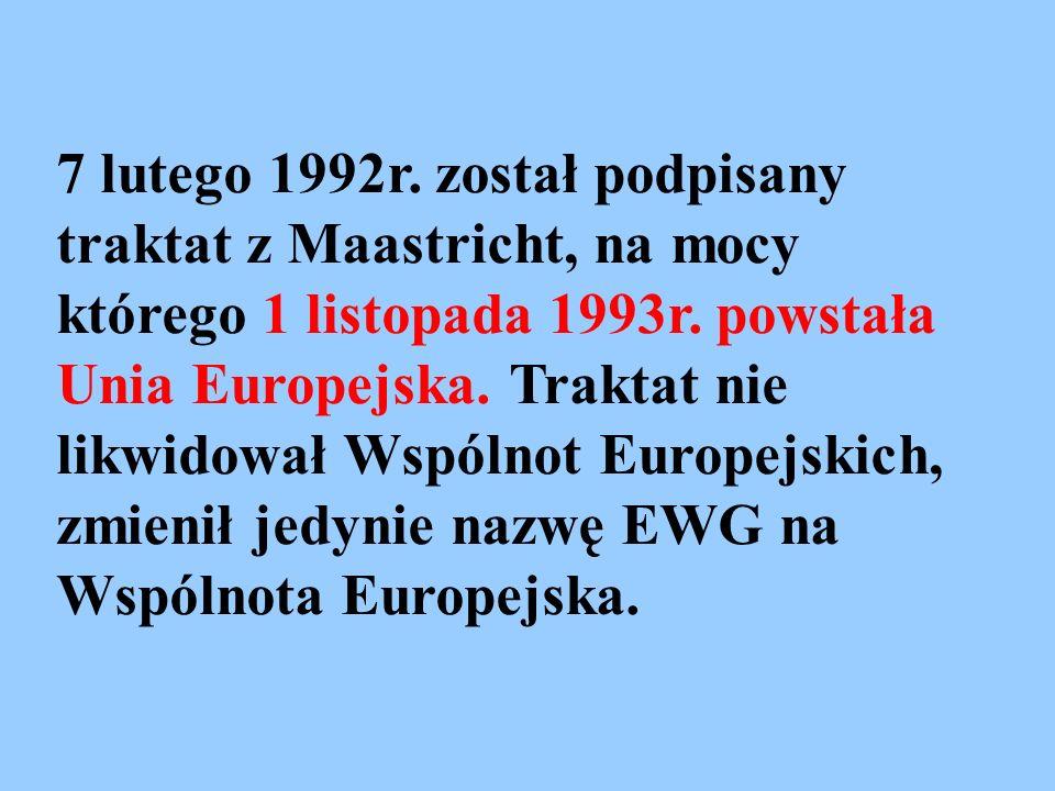 7 lutego 1992r. został podpisany traktat z Maastricht, na mocy którego 1 listopada 1993r. powstała Unia Europejska. Traktat nie likwidował Wspólnot Eu