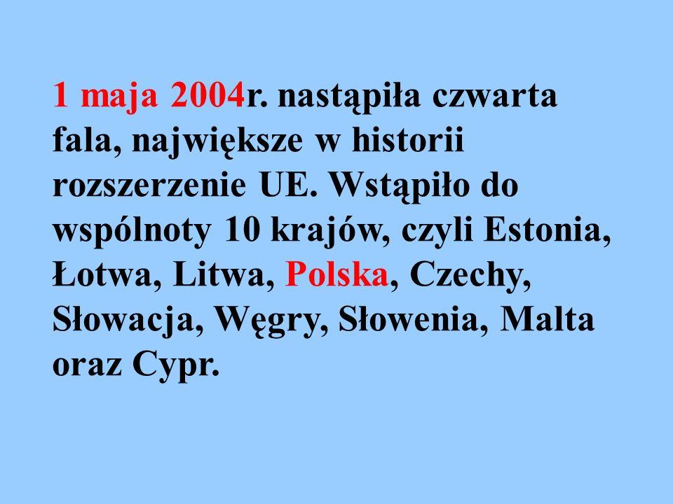 1 maja 2004r. nastąpiła czwarta fala, największe w historii rozszerzenie UE. Wstąpiło do wspólnoty 10 krajów, czyli Estonia, Łotwa, Litwa, Polska, Cze
