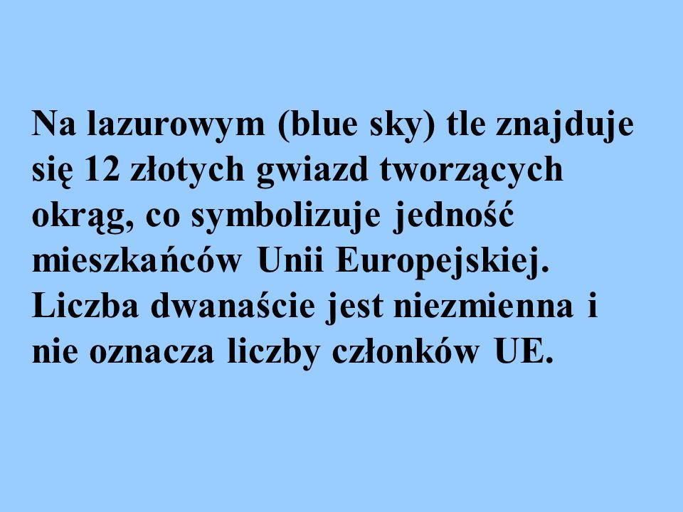 Na lazurowym (blue sky) tle znajduje się 12 złotych gwiazd tworzących okrąg, co symbolizuje jedność mieszkańców Unii Europejskiej. Liczba dwanaście je