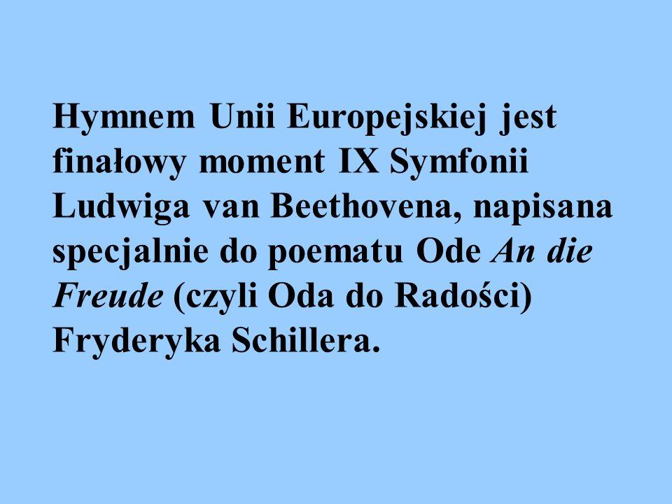 Hymnem Unii Europejskiej jest finałowy moment IX Symfonii Ludwiga van Beethovena, napisana specjalnie do poematu Ode An die Freude (czyli Oda do Radoś