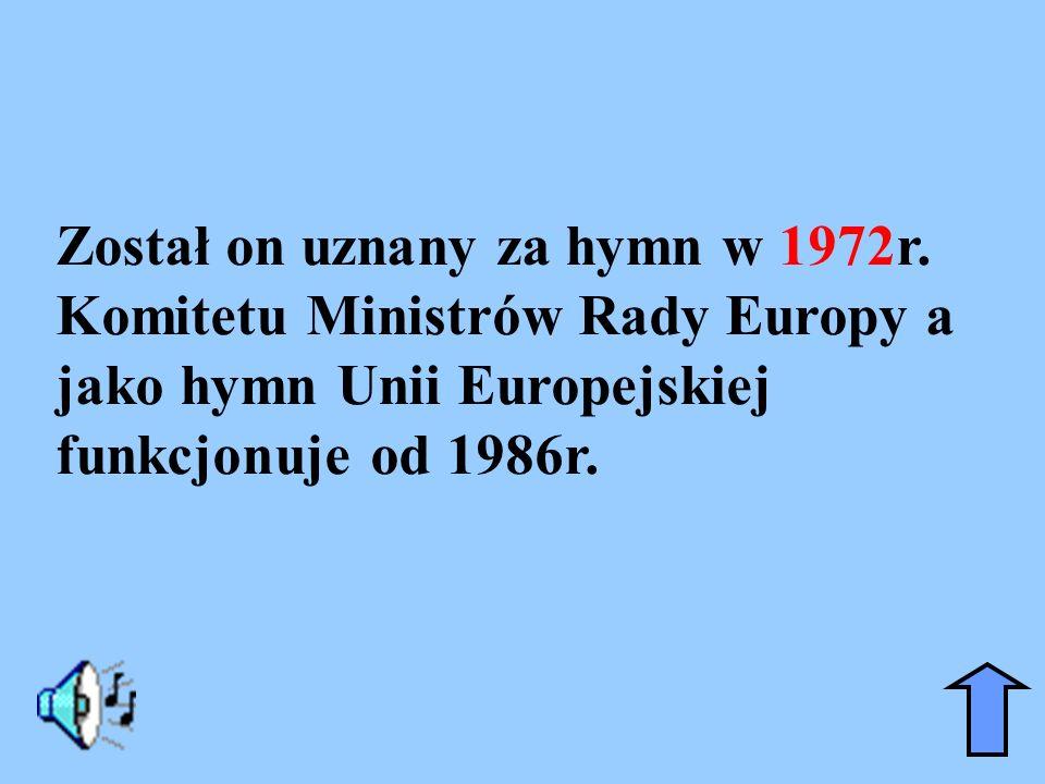 Został on uznany za hymn w 1972r. Komitetu Ministrów Rady Europy a jako hymn Unii Europejskiej funkcjonuje od 1986r.
