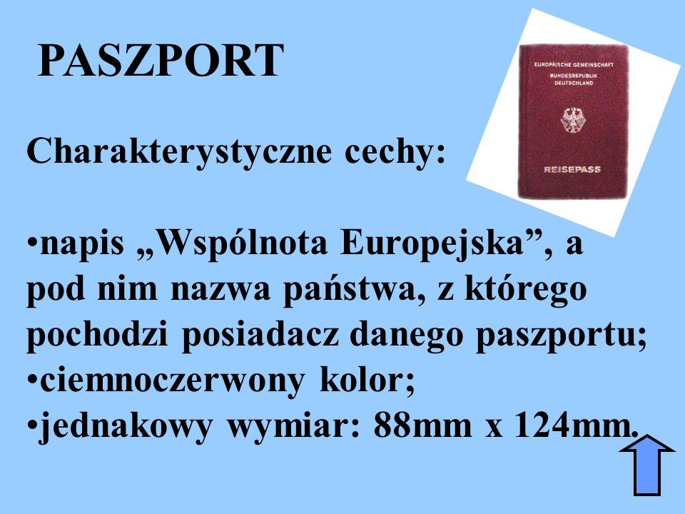 PASZPORT Charakterystyczne cechy: napis Wspólnota Europejska, a pod nim nazwa państwa, z którego pochodzi posiadacz danego paszportu; ciemnoczerwony k