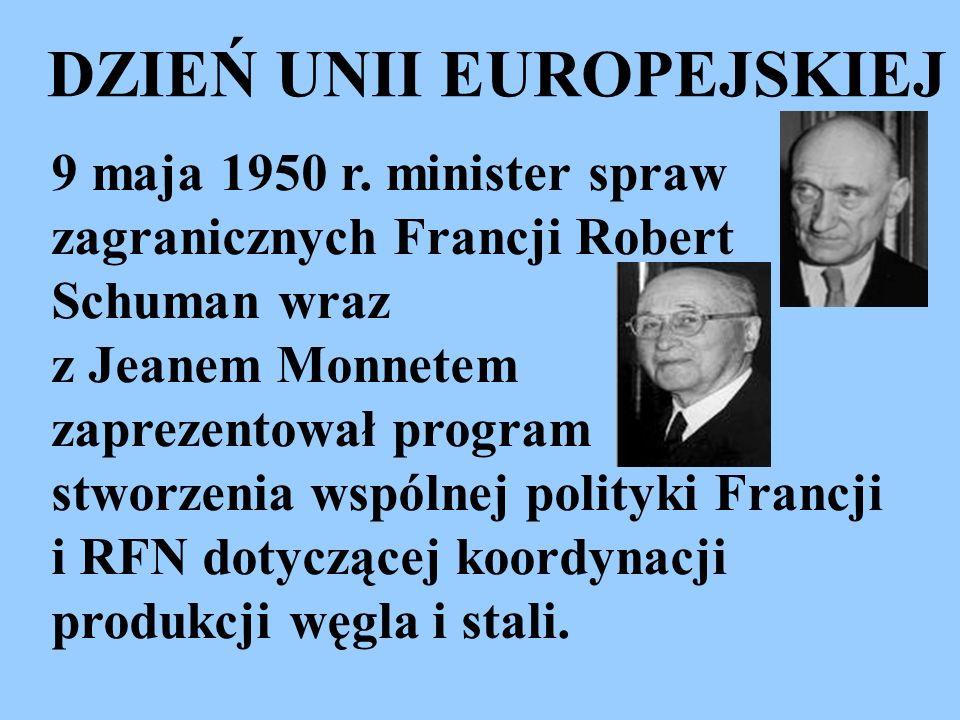 9 maja 1950 r. minister spraw zagranicznych Francji Robert Schuman wraz z Jeanem Monnetem zaprezentował program stworzenia wspólnej polityki Francji i