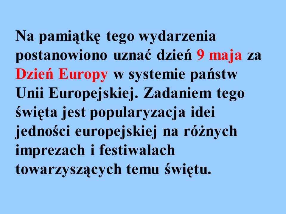 Na pamiątkę tego wydarzenia postanowiono uznać dzień 9 maja za Dzień Europy w systemie państw Unii Europejskiej. Zadaniem tego święta jest popularyzac
