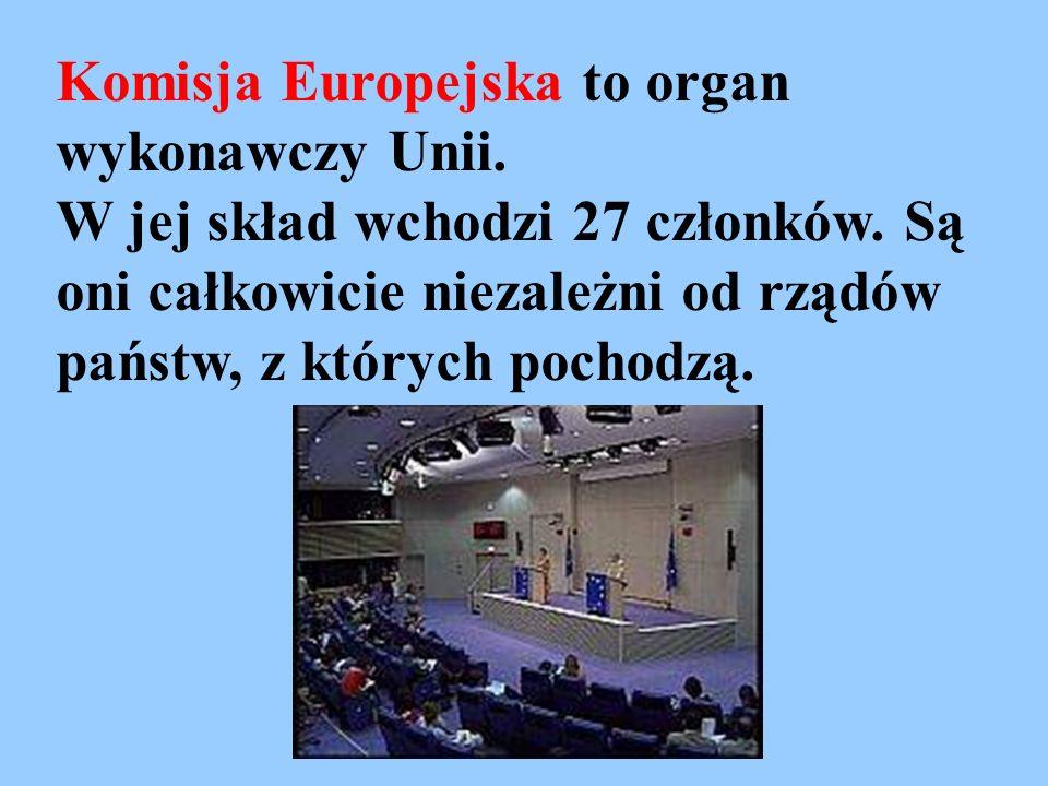 Komisja Europejska to organ wykonawczy Unii. W jej skład wchodzi 27 członków. Są oni całkowicie niezależni od rządów państw, z których pochodzą.