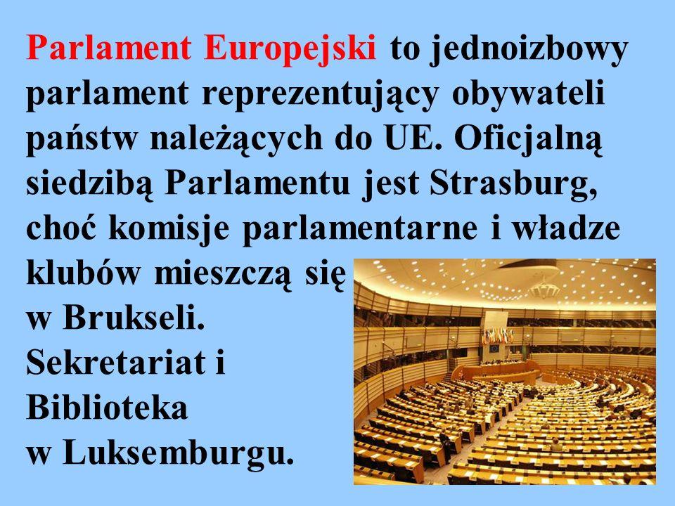 Parlament Europejski to jednoizbowy parlament reprezentujący obywateli państw należących do UE. Oficjalną siedzibą Parlamentu jest Strasburg, choć kom