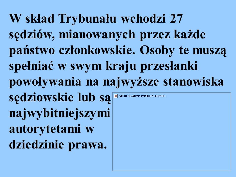W skład Trybunału wchodzi 27 sędziów, mianowanych przez każde państwo członkowskie. Osoby te muszą spełniać w swym kraju przesłanki powoływania na naj