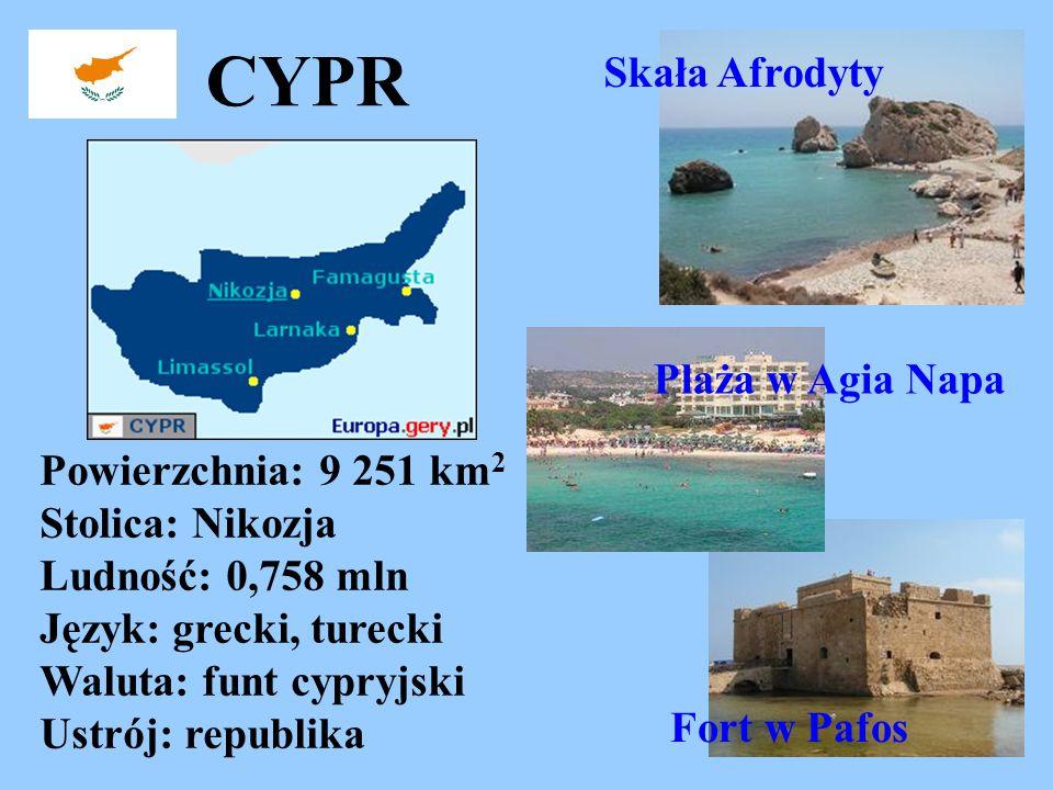 CYPR Powierzchnia: 9 251 km 2 Stolica: Nikozja Ludność: 0,758 mln Język: grecki, turecki Waluta: funt cypryjski Ustrój: republika Skała Afrodyty Fort