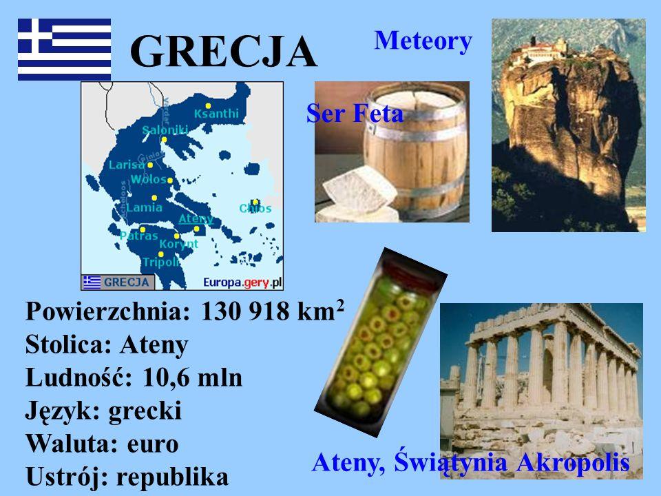 GRECJA Powierzchnia: 130 918 km 2 Stolica: Ateny Ludność: 10,6 mln Język: grecki Waluta: euro Ustrój: republika Ateny, Świątynia Akropolis Meteory Ser