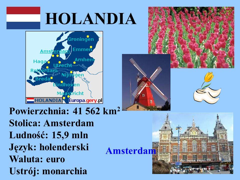 HOLANDIA Powierzchnia: 41 562 km 2 Stolica: Amsterdam Ludność: 15,9 mln Język: holenderski Waluta: euro Ustrój: monarchia Amsterdam