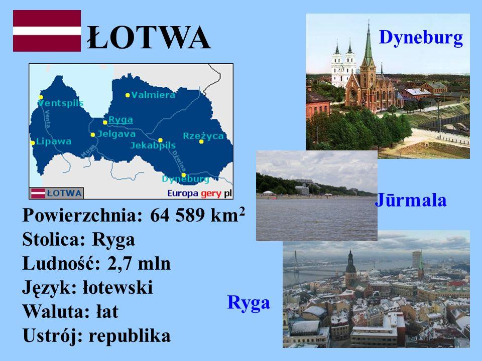 ŁOTWA Powierzchnia: 64 589 km 2 Stolica: Ryga Ludność: 2,7 mln Język: łotewski Waluta: łat Ustrój: republika Dyneburg Ryga Jūrmala