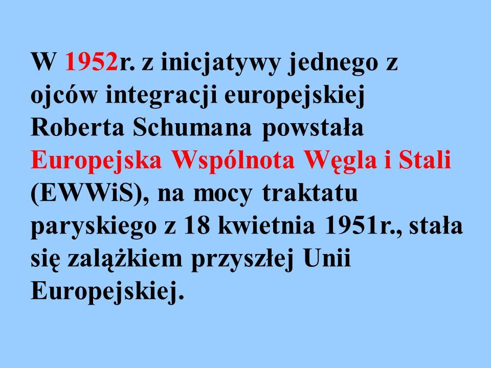 W 1952r. z inicjatywy jednego z ojców integracji europejskiej Roberta Schumana powstała Europejska Wspólnota Węgla i Stali (EWWiS), na mocy traktatu p