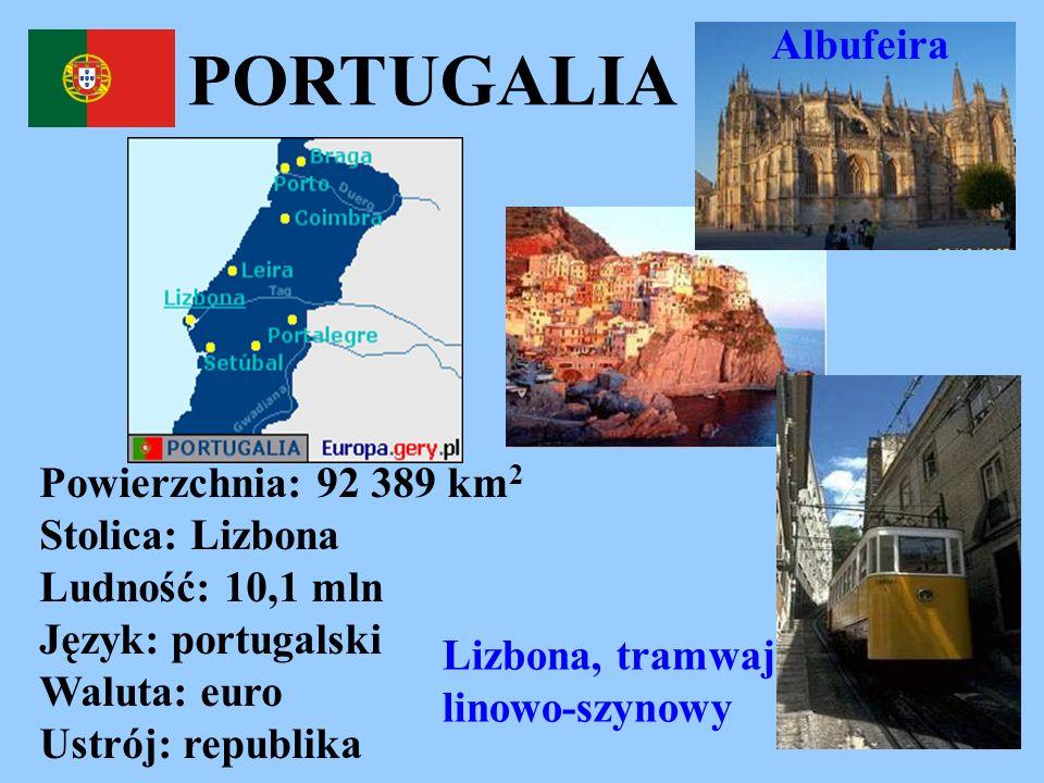 PORTUGALIA Powierzchnia: 92 389 km 2 Stolica: Lizbona Ludność: 10,1 mln Język: portugalski Waluta: euro Ustrój: republika Albufeira Lizbona, tramwaj l