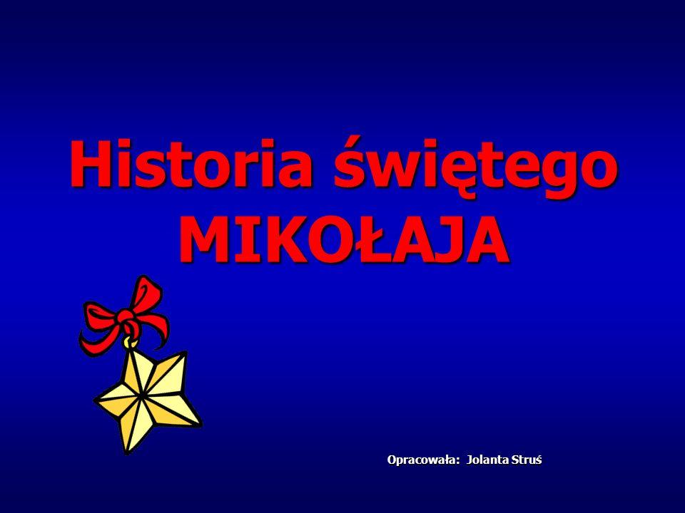 Historia świętego MIKOŁAJA Opracowała: Jolanta Struś Opracowała: Jolanta Struś