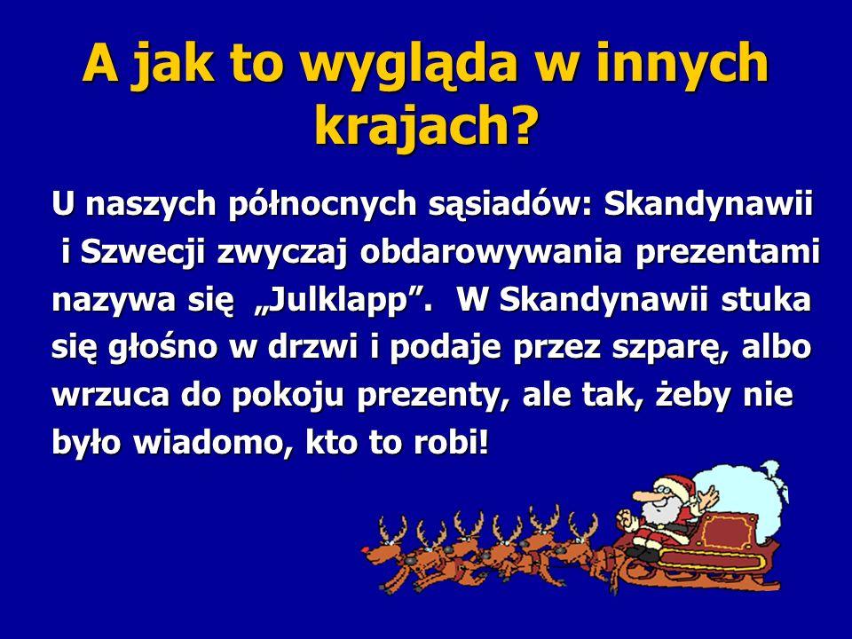 A jak to wygląda w innych krajach? U naszych północnych sąsiadów: Skandynawii i Szwecji zwyczaj obdarowywania prezentami i Szwecji zwyczaj obdarowywan