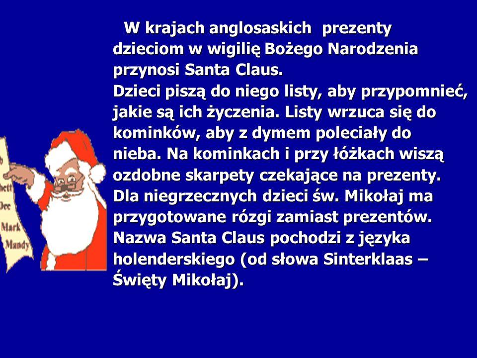 W krajach anglosaskich prezenty W krajach anglosaskich prezenty dzieciom w wigilię Bożego Narodzenia przynosi Santa Claus. Dzieci piszą do niego listy