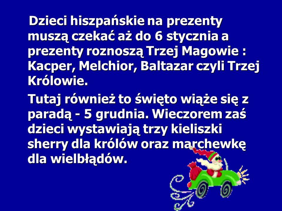 Dzieci hiszpańskie na prezenty muszą czekać aż do 6 stycznia a prezenty roznoszą Trzej Magowie : Kacper, Melchior, Baltazar czyli Trzej Królowie. Dzie