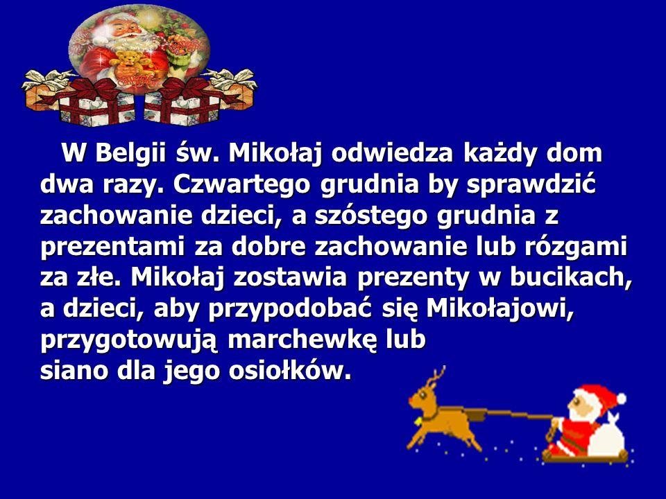 W Belgii św. Mikołaj odwiedza każdy dom W Belgii św. Mikołaj odwiedza każdy dom dwa razy. Czwartego grudnia by sprawdzić zachowanie dzieci, a szóstego