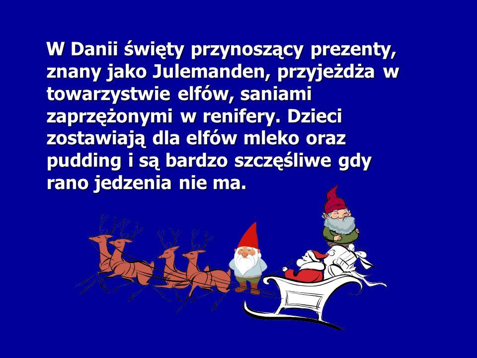 W Danii święty przynoszący prezenty, znany jako Julemanden, przyjeżdża w towarzystwie elfów, saniami zaprzężonymi w renifery. Dzieci zostawiają dla el