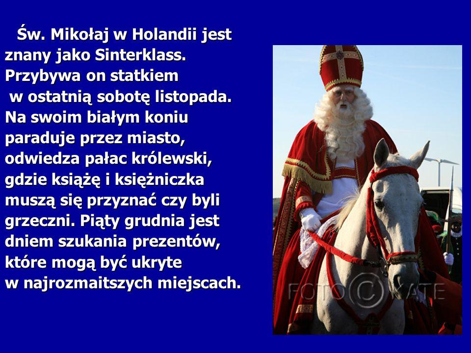 Św. Mikołaj w Holandii jest Św. Mikołaj w Holandii jest znany jako Sinterklass. Przybywa on statkiem w ostatnią sobotę listopada. w ostatnią sobotę li