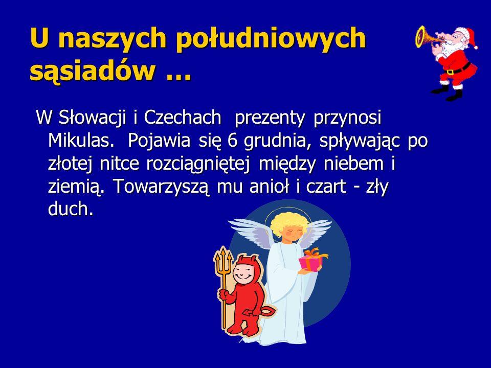 U naszych południowych sąsiadów … W Słowacji i Czechach prezenty przynosi Mikulas. Pojawia się 6 grudnia, spływając po złotej nitce rozciągniętej międ