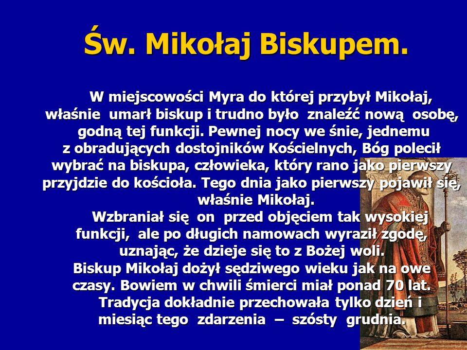 Św. Mikołaj Biskupem. W miejscowości Myra do której przybył Mikołaj, W miejscowości Myra do której przybył Mikołaj, właśnie umarł biskup i trudno było