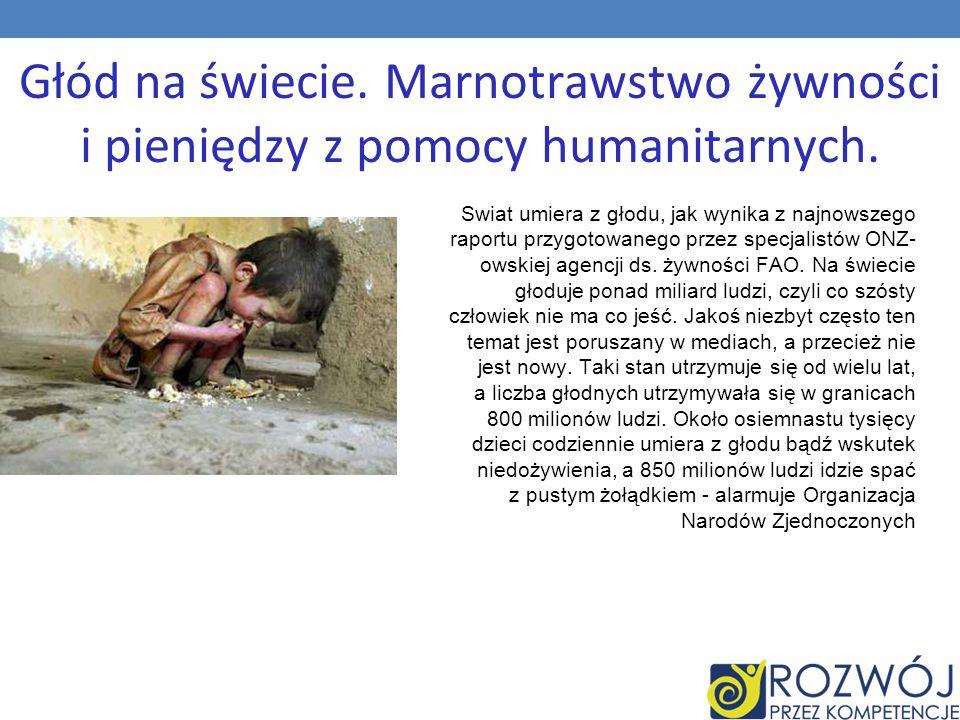 Głód na świecie. Marnotrawstwo żywności i pieniędzy z pomocy humanitarnych. Swiat umiera z głodu, jak wynika z najnowszego raportu przygotowanego prze