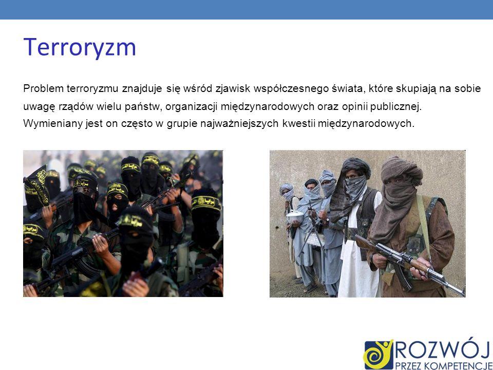 Terroryzm Problem terroryzmu znajduje się wśród zjawisk współczesnego świata, które skupiają na sobie uwagę rządów wielu państw, organizacji międzynar